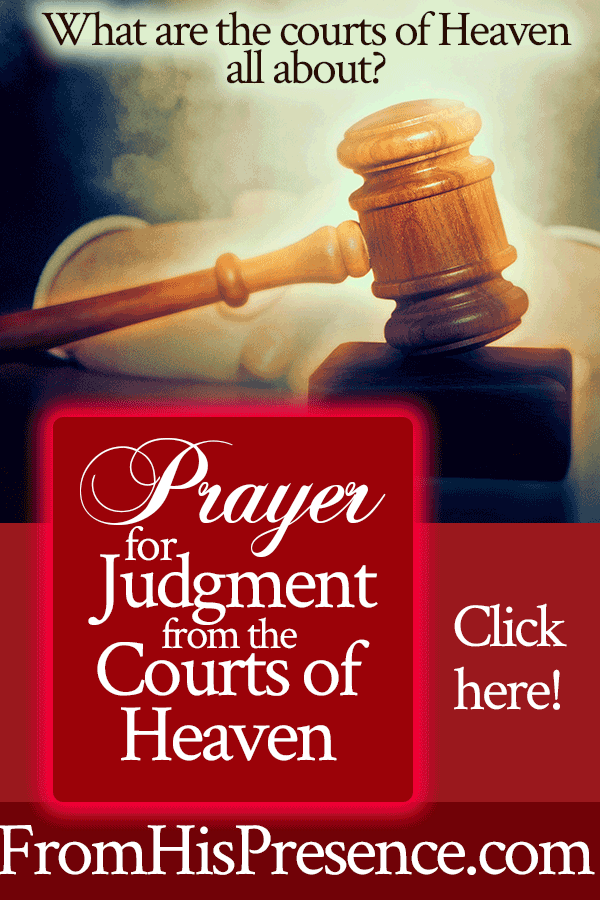 Prayer for Judgment from the Courts of Heaven   by Jamie Rohrbaugh   FromHisPresence.com
