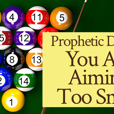 Prophetic Dream: You Are Aiming Too Small | by Jamie Rohrbaugh | FromHisPresence.com