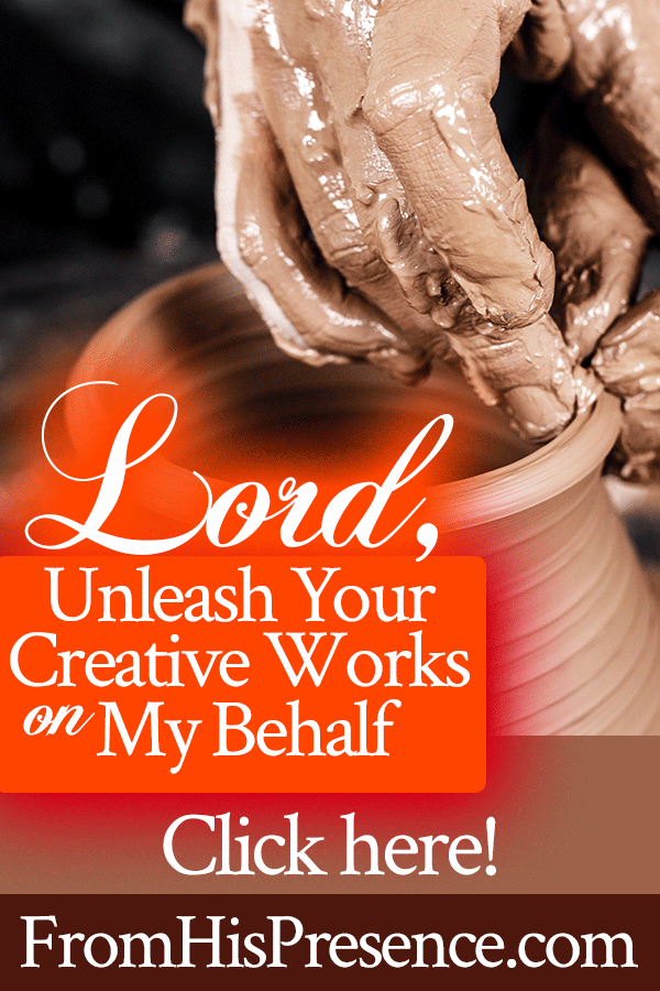 Radical Prayer | Lord, Unleash Your Creative Works on My Behalf | by Jamie Rohrbaugh | FromHisPresence.com