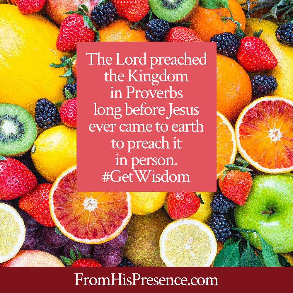 The Lord preached the Kingdom in Proverbs long before Jesus ever came to earth to preach it in person. #GetWisdom   meme   by Jamie Rohrbaugh   FromHisPresence.com