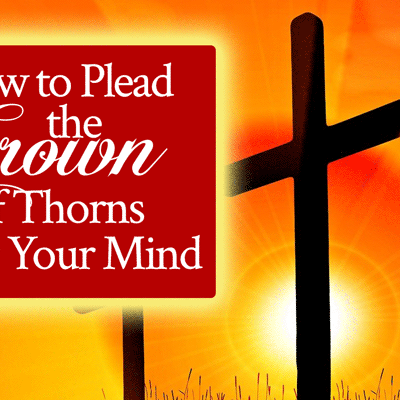 How to Plead the Crown of Thorns Over Your Mind | by Jamie Rohrbaugh | FromHisPresence.com
