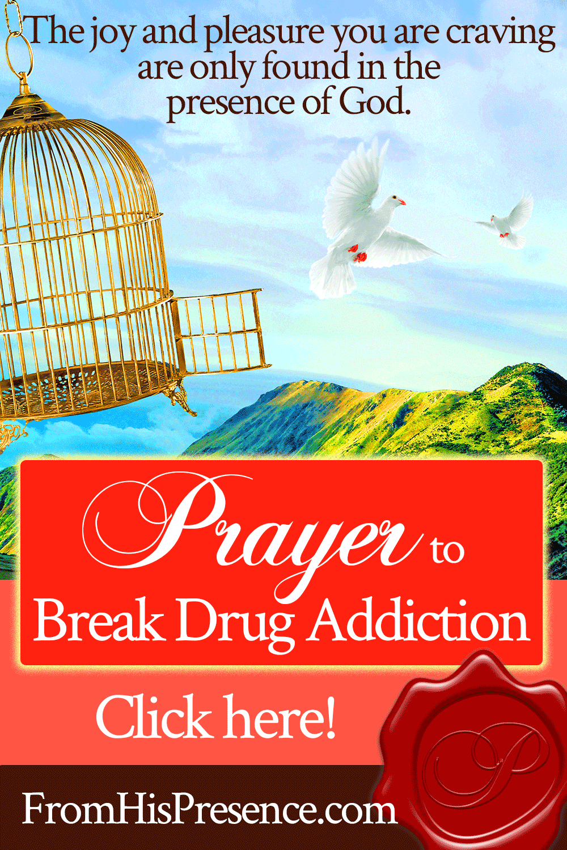 Prayer to Break Drug Addiction   by Jamie Rohrbaugh   FromHisPresence.com