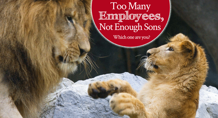 Too Many Employees, Not Enough Sons | by Jamie Rohrbaugh | FromHisPresence.com