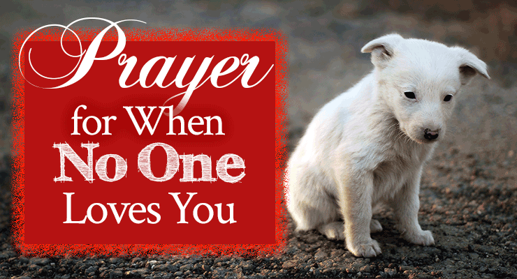Prayer for When No One Loves You   by Jamie Rohrbaugh   FromHisPresence.com