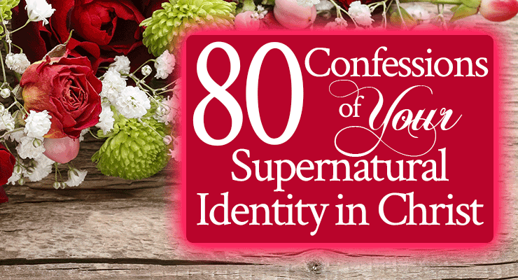 80 Confessions of Your Supernatural Identity in Christ   Speak these Biblical confessions to understand your identity in Christ!   by Jamie Rohrbaugh   FromHisPresence.com