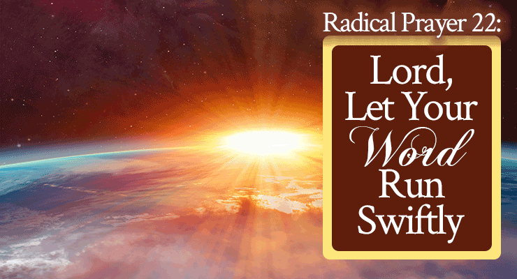 Radical Prayer 22: Lord, Let Your Word Run Swiftly   FromHisPresence.com   by Jamie Rohrbaugh
