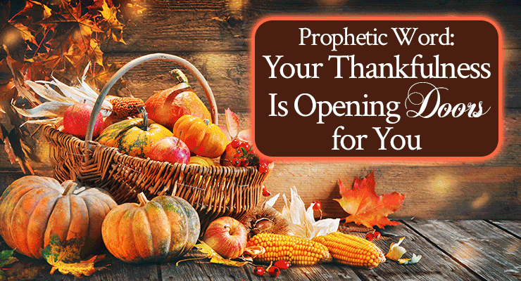 Prophetic Word: Your Thankfulness Is Opening Doors for You   Encouraging word scribed by Jamie Rohrbaugh   FromHisPresence.com