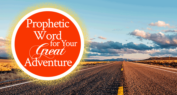 Prophetic Word for Your Great Adventure   scribed by Jamie Rohrbaugh   FromHisPresence.com